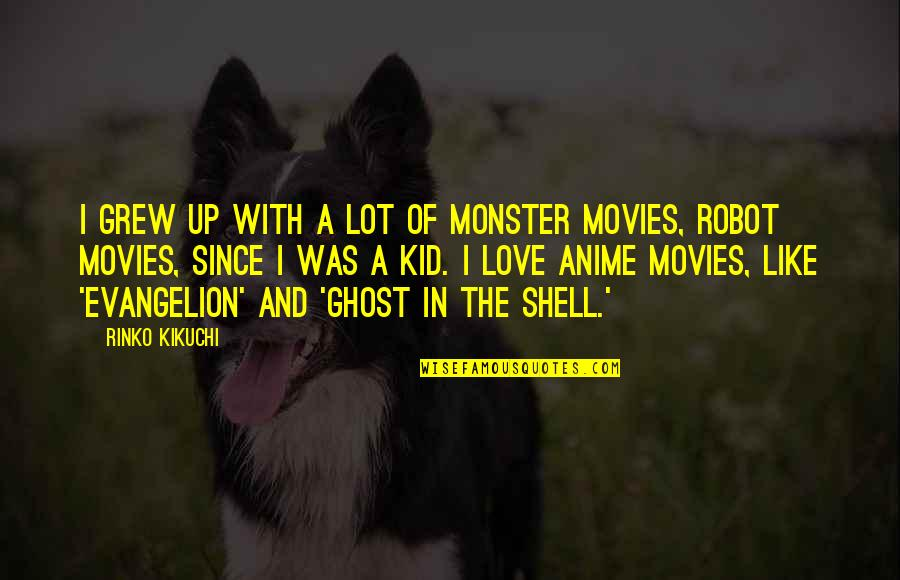 Evangelion Quotes By Rinko Kikuchi: I grew up with a lot of monster