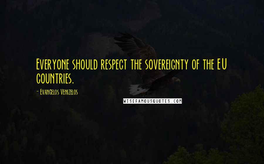 Evangelos Venizelos quotes: Everyone should respect the sovereignty of the EU countries.