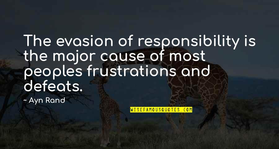 Evasion Quotes By Ayn Rand: The evasion of responsibility is the major cause