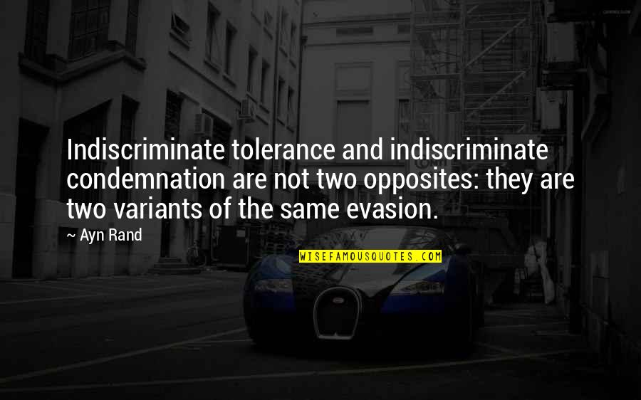 Evasion Quotes By Ayn Rand: Indiscriminate tolerance and indiscriminate condemnation are not two