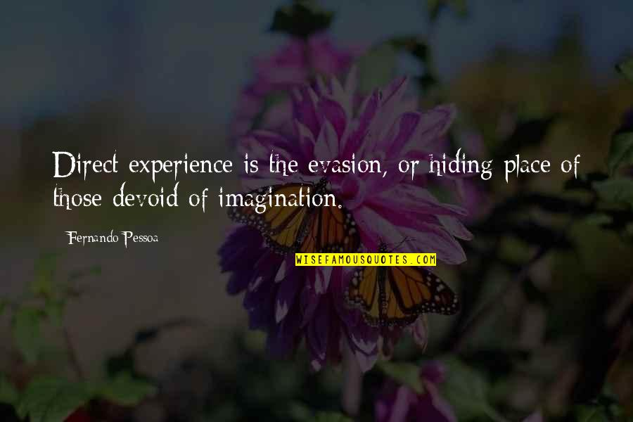 Evasion Quotes By Fernando Pessoa: Direct experience is the evasion, or hiding place