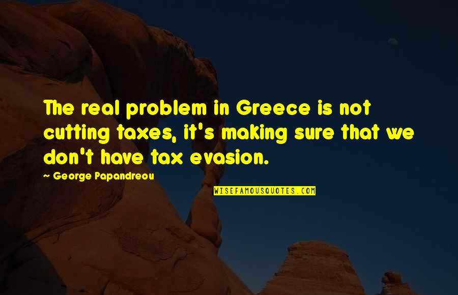 Evasion Quotes By George Papandreou: The real problem in Greece is not cutting