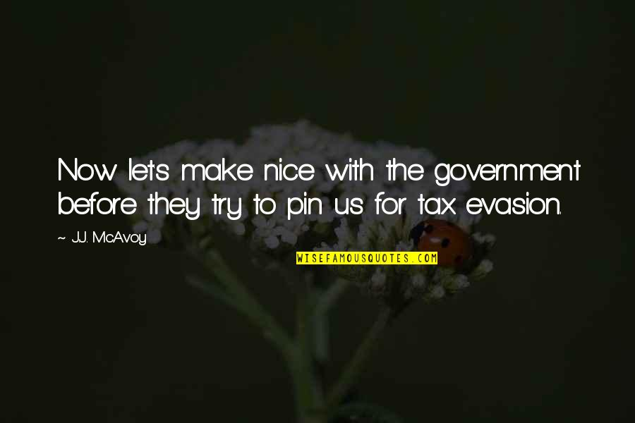 Evasion Quotes By J.J. McAvoy: Now let's make nice with the government before