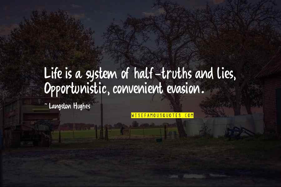 Evasion Quotes By Langston Hughes: Life is a system of half-truths and lies,