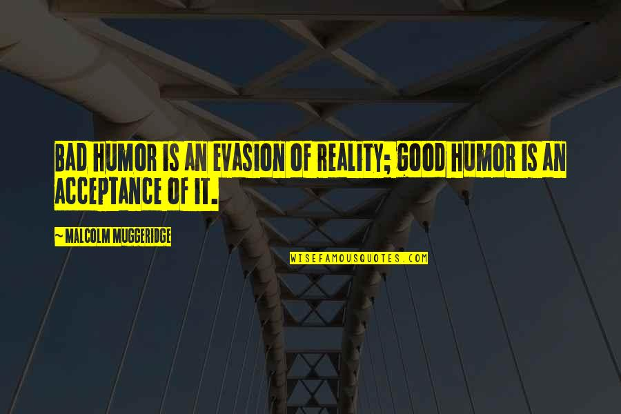 Evasion Quotes By Malcolm Muggeridge: Bad humor is an evasion of reality; good