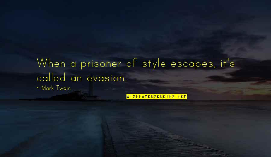 Evasion Quotes By Mark Twain: When a prisoner of style escapes, it's called