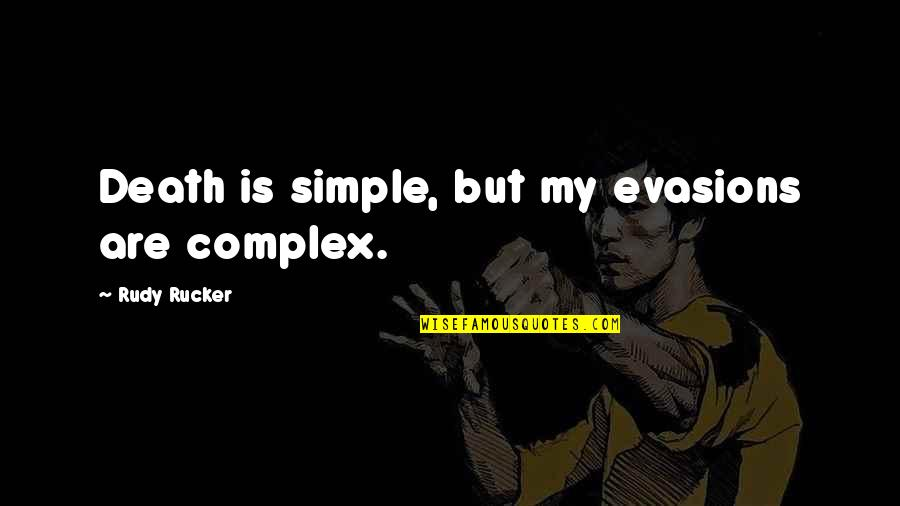 Evasion Quotes By Rudy Rucker: Death is simple, but my evasions are complex.