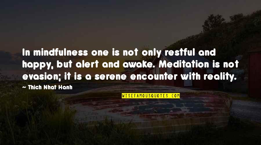 Evasion Quotes By Thich Nhat Hanh: In mindfulness one is not only restful and