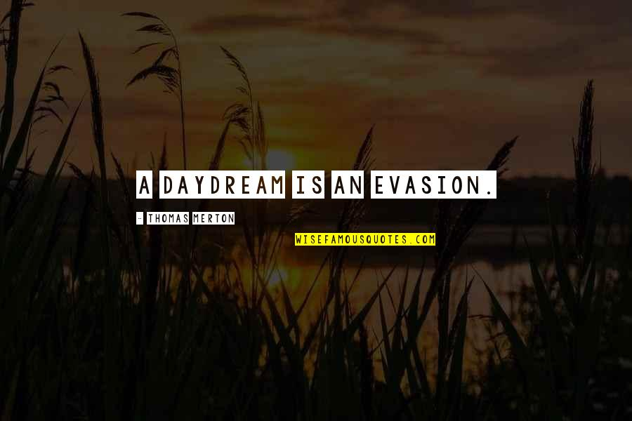 Evasion Quotes By Thomas Merton: A daydream is an evasion.