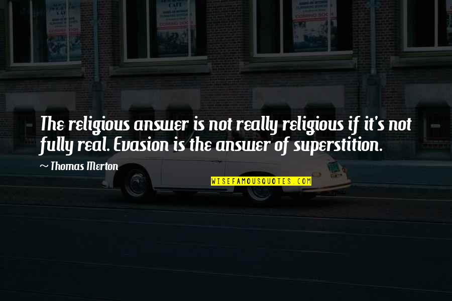 Evasion Quotes By Thomas Merton: The religious answer is not really religious if