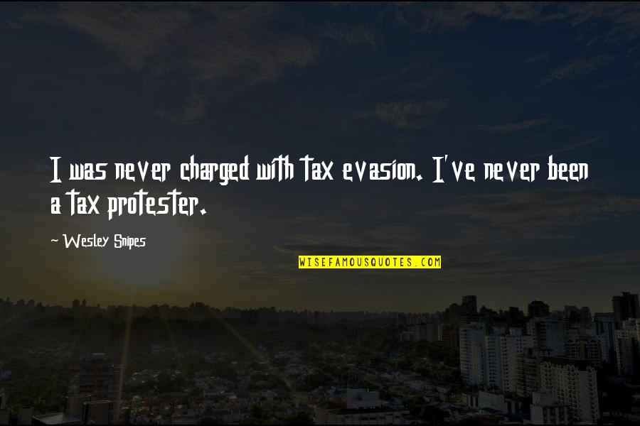 Evasion Quotes By Wesley Snipes: I was never charged with tax evasion. I've