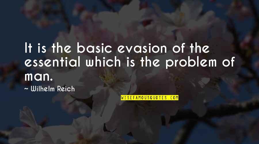 Evasion Quotes By Wilhelm Reich: It is the basic evasion of the essential