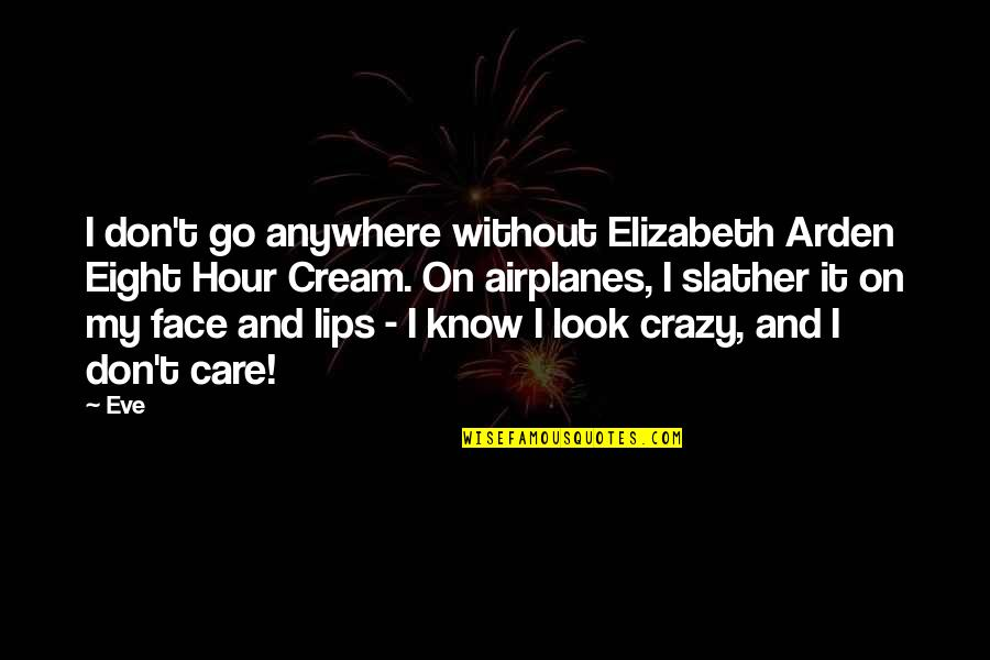 Eve Arden Quotes By Eve: I don't go anywhere without Elizabeth Arden Eight