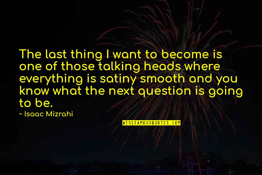 Eve In Paradise Lost Quotes By Isaac Mizrahi: The last thing I want to become is