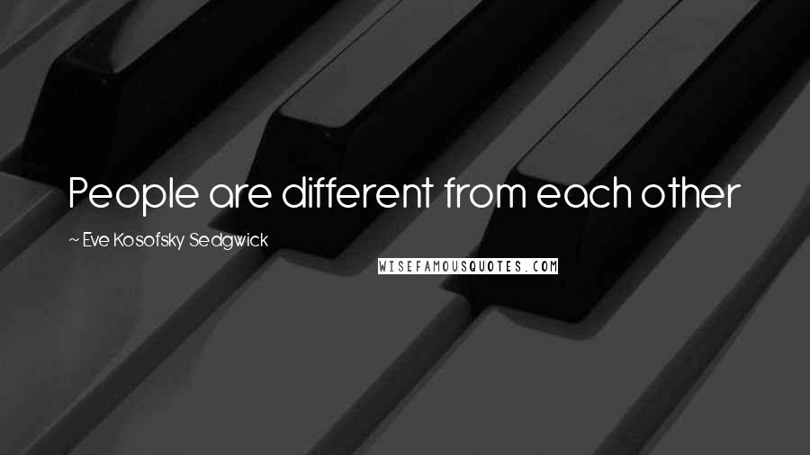 Eve Kosofsky Sedgwick quotes: People are different from each other