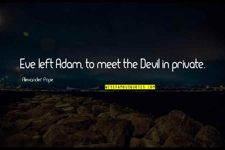 Eve'in Quotes By Alexander Pope: Eve left Adam, to meet the Devil in
