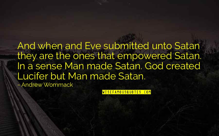 Eve'in Quotes By Andrew Wommack: And when and Eve submitted unto Satan they