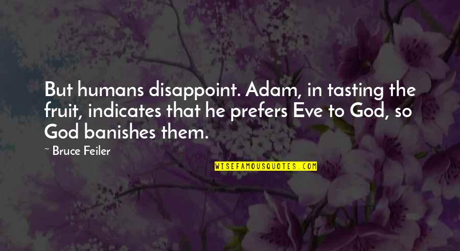 Eve'in Quotes By Bruce Feiler: But humans disappoint. Adam, in tasting the fruit,
