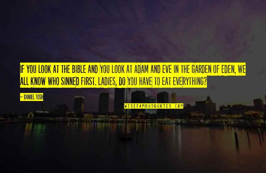 Eve'in Quotes By Daniel Tosh: If you look at the Bible and you