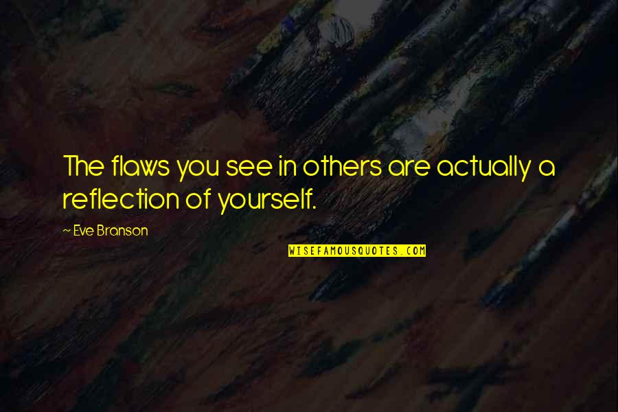 Eve'in Quotes By Eve Branson: The flaws you see in others are actually