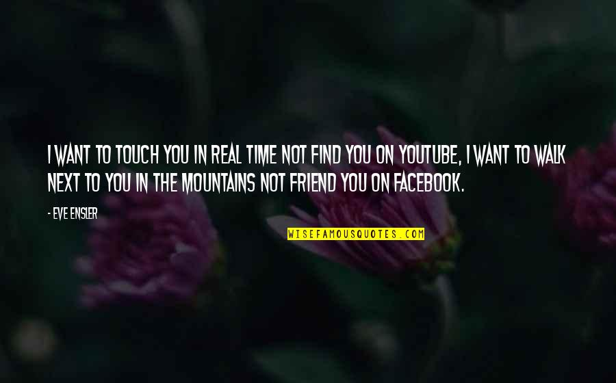 Eve'in Quotes By Eve Ensler: I want to touch you in real time