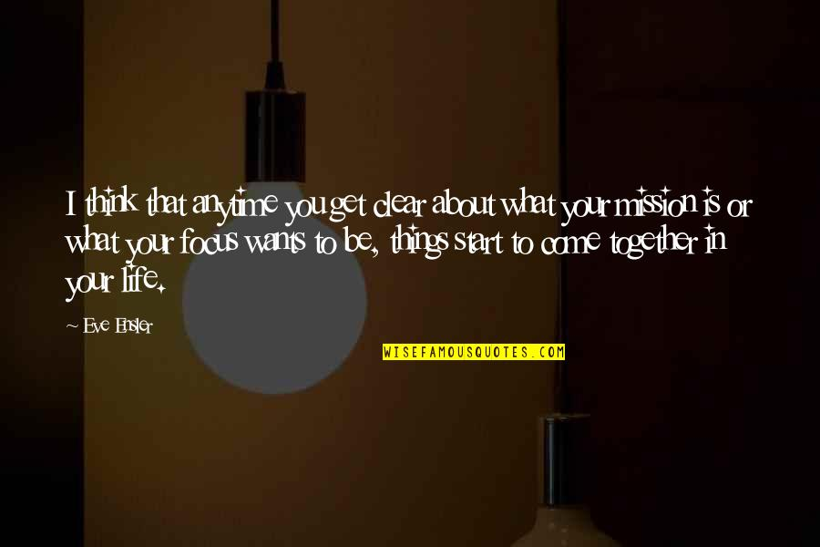 Eve'in Quotes By Eve Ensler: I think that anytime you get clear about
