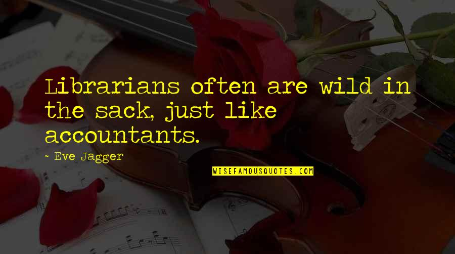 Eve'in Quotes By Eve Jagger: Librarians often are wild in the sack, just