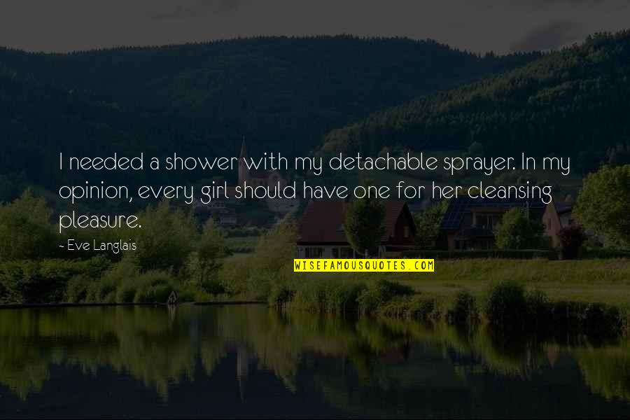 Eve'in Quotes By Eve Langlais: I needed a shower with my detachable sprayer.