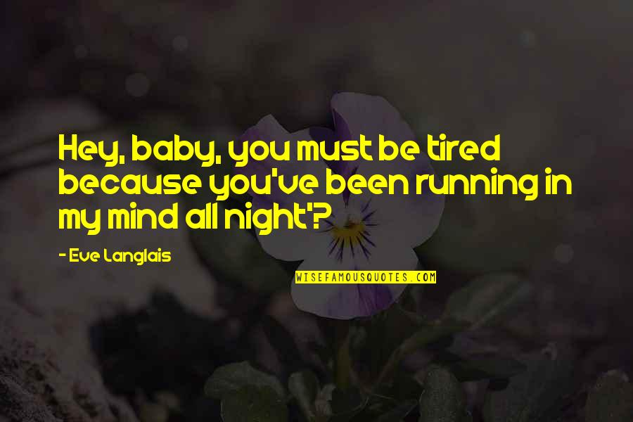 Eve'in Quotes By Eve Langlais: Hey, baby, you must be tired because you've