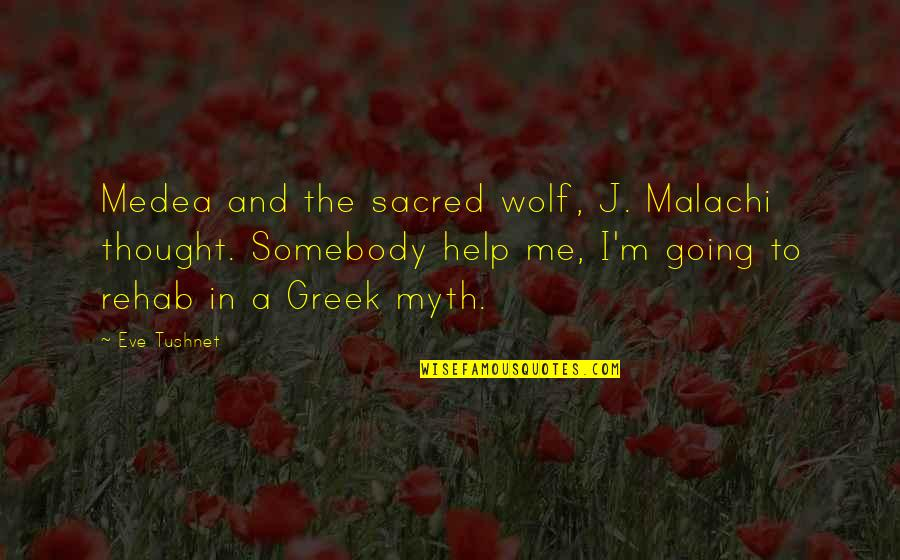 Eve'in Quotes By Eve Tushnet: Medea and the sacred wolf, J. Malachi thought.