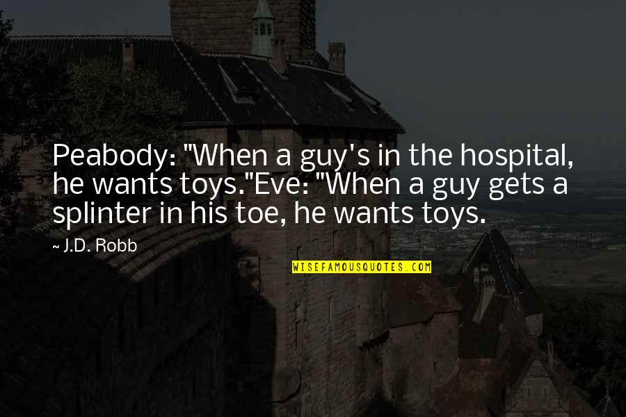 """Eve'in Quotes By J.D. Robb: Peabody: """"When a guy's in the hospital, he"""