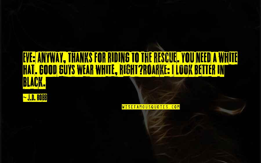 Eve'in Quotes By J.D. Robb: Eve: Anyway, thanks for riding to the rescue.