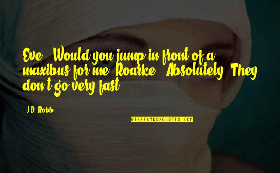 """Eve'in Quotes By J.D. Robb: Eve: """"Would you jump in front of a"""