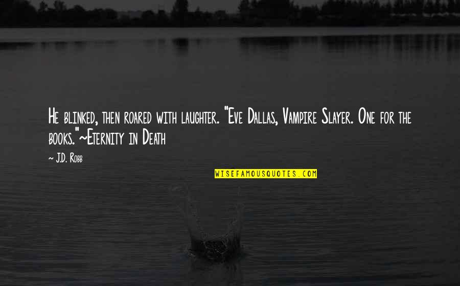 """Eve'in Quotes By J.D. Robb: He blinked, then roared with laughter. """"Eve Dallas,"""
