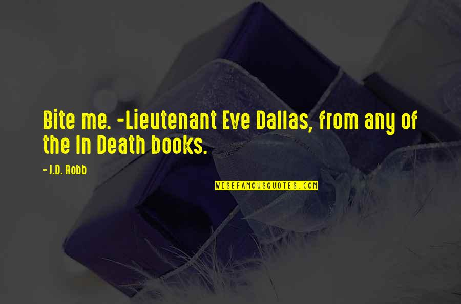Eve'in Quotes By J.D. Robb: Bite me. -Lieutenant Eve Dallas, from any of