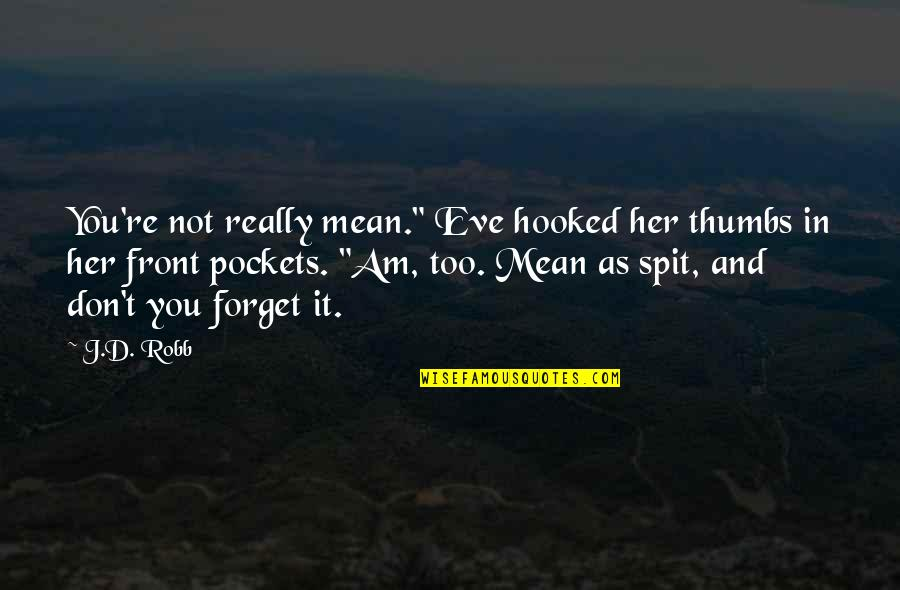 """Eve'in Quotes By J.D. Robb: You're not really mean."""" Eve hooked her thumbs"""