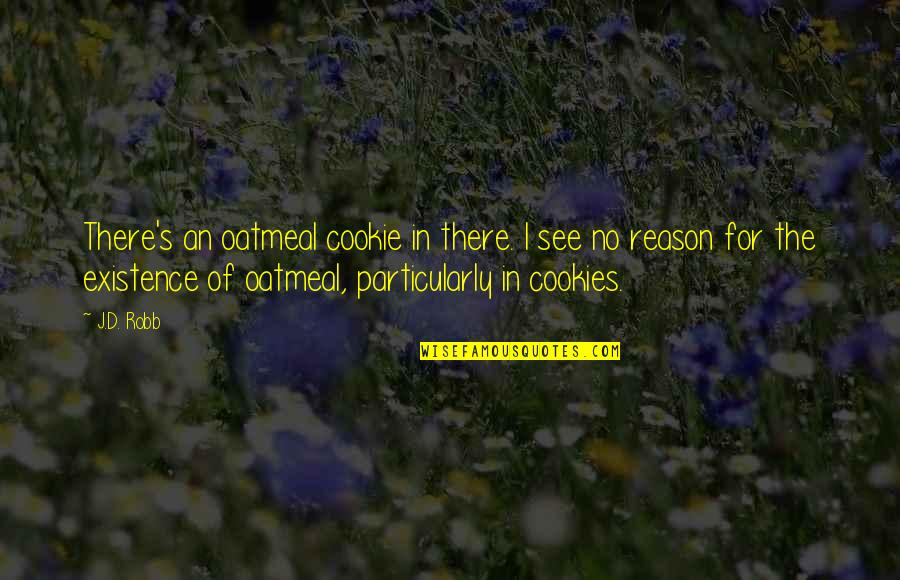 Eve'in Quotes By J.D. Robb: There's an oatmeal cookie in there. I see
