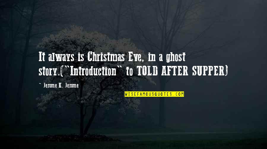 Eve'in Quotes By Jerome K. Jerome: It always is Christmas Eve, in a ghost