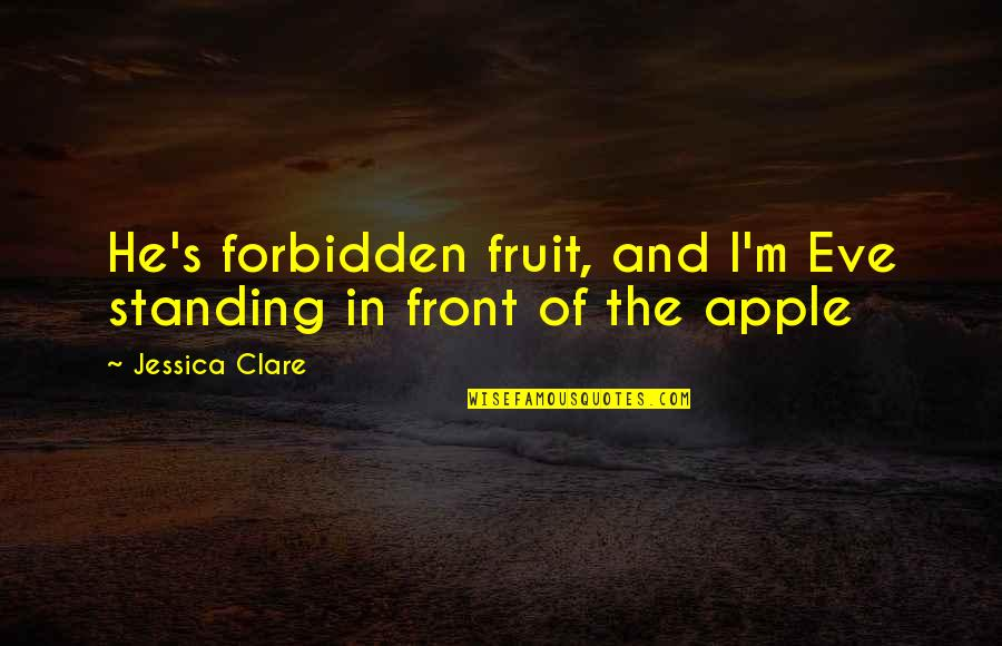 Eve'in Quotes By Jessica Clare: He's forbidden fruit, and I'm Eve standing in