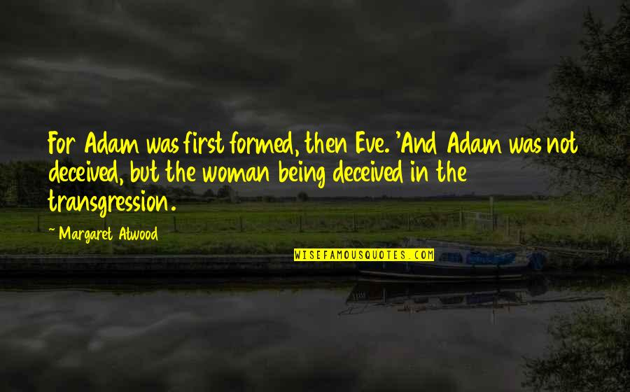 Eve'in Quotes By Margaret Atwood: For Adam was first formed, then Eve. 'And
