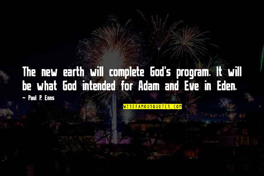 Eve'in Quotes By Paul P. Enns: The new earth will complete God's program. It