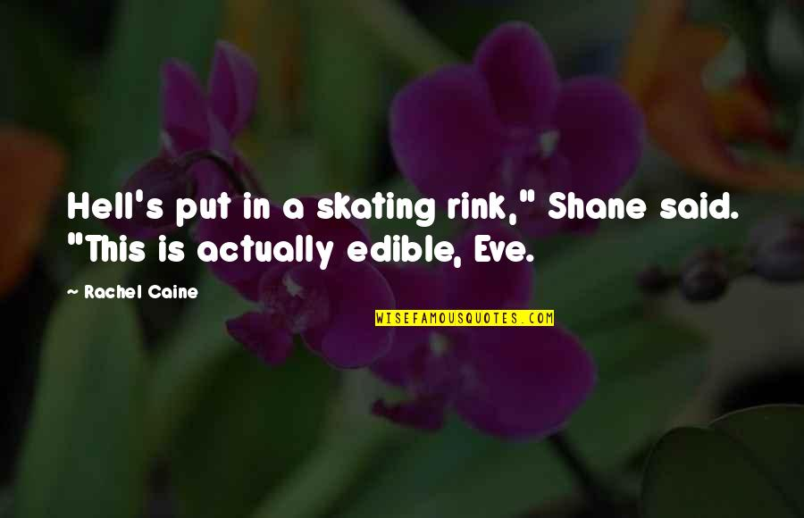 """Eve'in Quotes By Rachel Caine: Hell's put in a skating rink,"""" Shane said."""