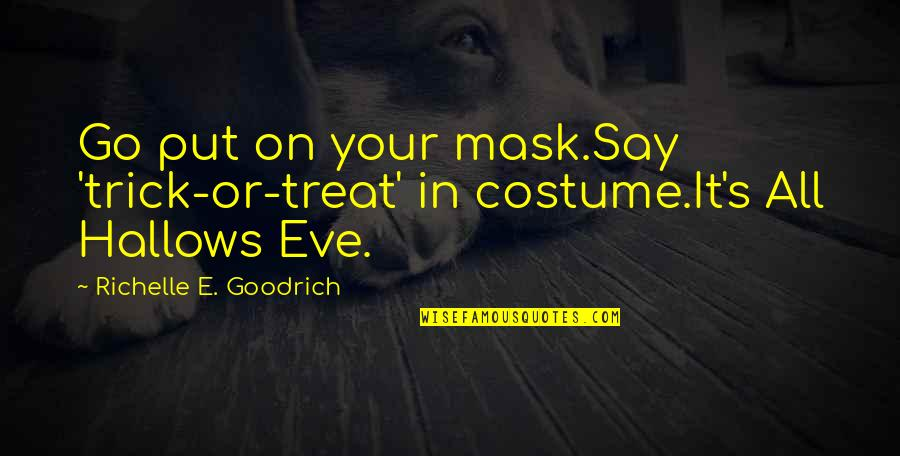 Eve'in Quotes By Richelle E. Goodrich: Go put on your mask.Say 'trick-or-treat' in costume.It's