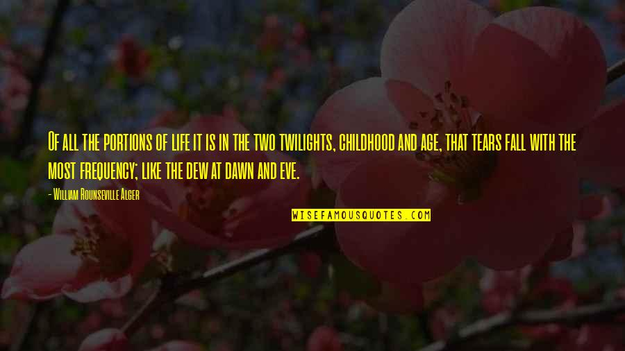 Eve'in Quotes By William Rounseville Alger: Of all the portions of life it is