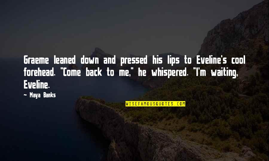 Eveline's Quotes By Maya Banks: Graeme leaned down and pressed his lips to
