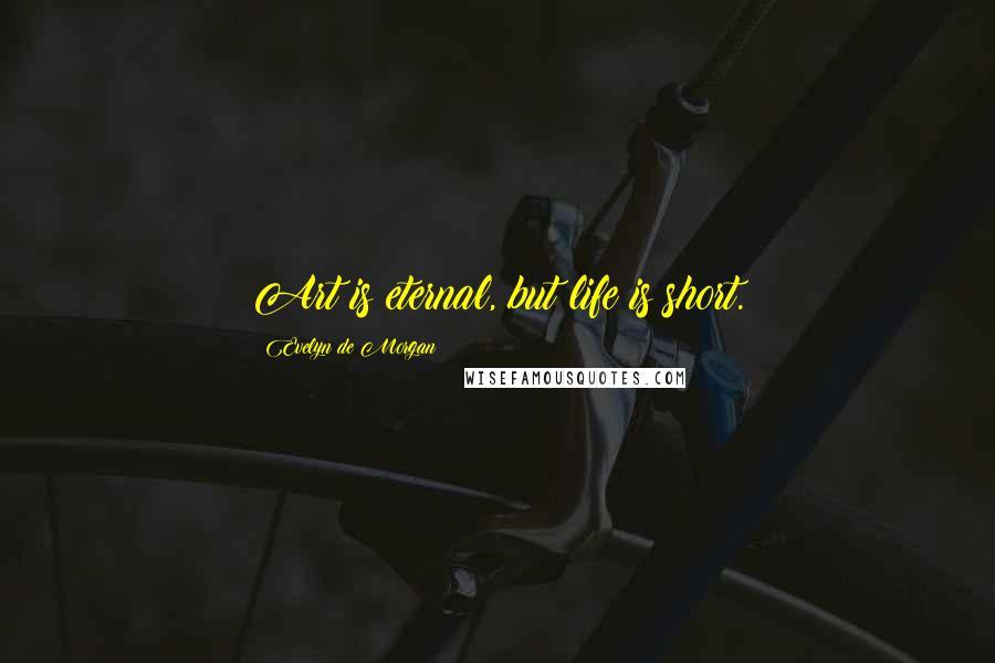 Evelyn De Morgan quotes: Art is eternal, but life is short.