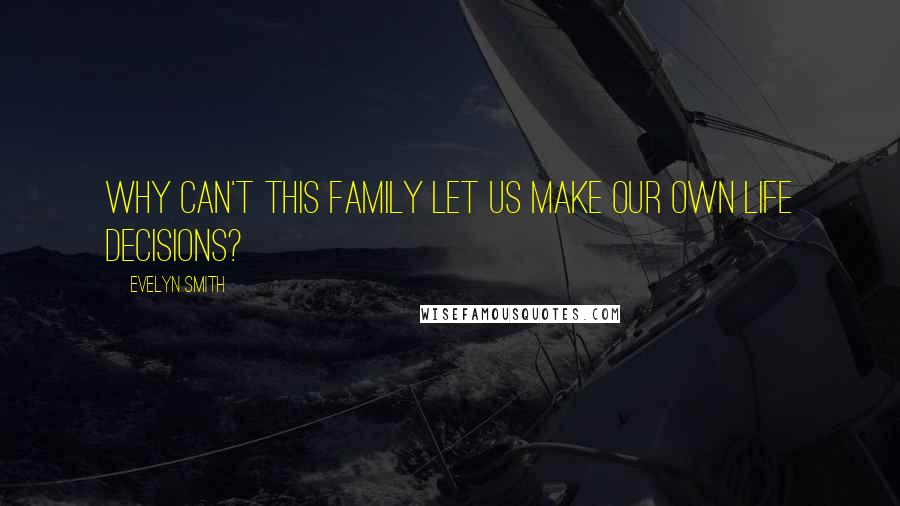 Evelyn Smith quotes: Why can't this family let us make our own life decisions?
