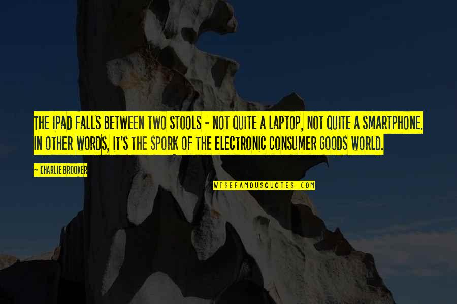 Even If I Fall Quotes By Charlie Brooker: The iPad falls between two stools - not