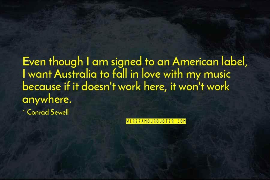 Even If I Fall Quotes By Conrad Sewell: Even though I am signed to an American