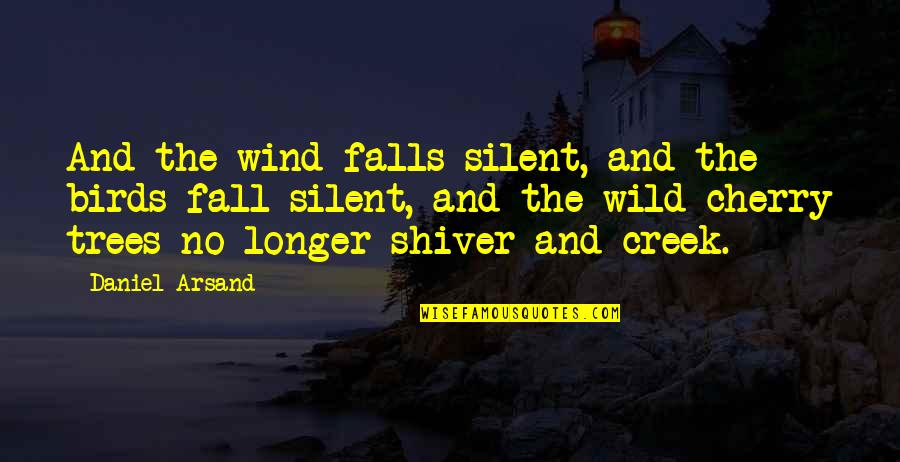 Even If I Fall Quotes By Daniel Arsand: And the wind falls silent, and the birds